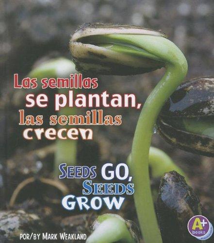 Las semillas se plantan, las semillas crecen/Seeds Go, Seeds Grow (Comienza la ciencia/Science Starts) (Multilingual Edition)