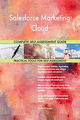 Salesforce Marketing Cloud All-Inclusive Self-Assessment - More than 700 Success Criteria, Instant Visual Insights, Comprehensive Spreadsheet Dashboard, Auto-Prioritized for Quick Results