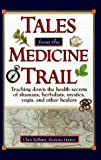 img - for By Chris Kilham Tales from the Medicine Trail: Tracking Down the Health Secrets of Shamans, Herbalists, Mystics, Yog (1st First Edition) [Hardcover] book / textbook / text book