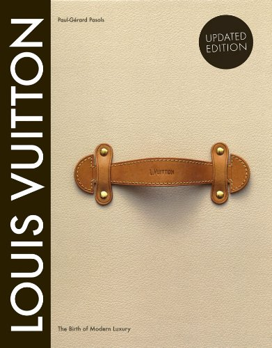 Louis Vuitton: The Birth of Modern Luxury Updated Edition, by Paul-Gerard Pasols, Pierre Leonforte