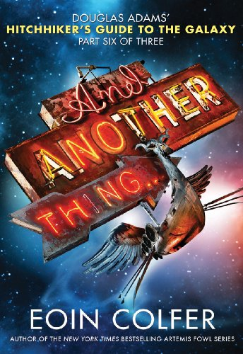 And Another Thing... (Hitchhiker's Guide to the Galaxy Book 6) by [Colfer, Eoin]