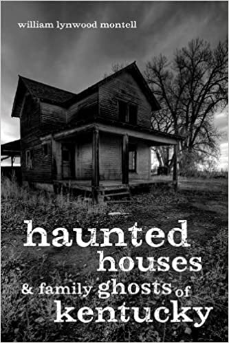 Haunted Houses and Family Ghosts of Kentucky Paperback – July 7, 2014 by William Lynwood Montell  (Author)