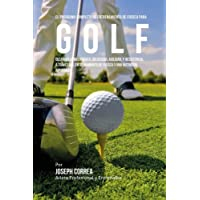 El Programa Completo de Entrenamiento de Fuerza para Golf: Desarrolle mas fuerza, velocidad, agilidad, y resistencia, a…