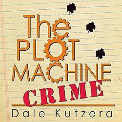 The Plot Machine: Crime: Design Better Stories Faster (Volume 2)