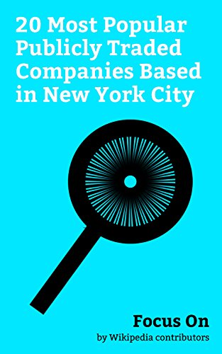 Focus On: 20 Most Popular Publicly Traded Companies Based in New York City: Time Warner, American Express, BlackRock, Morgan Stanley, Pfizer, Viacom, JetBlue, ... International Group, News Corporation, etc. ()