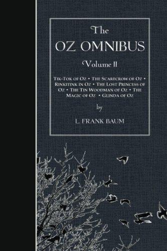Download The Oz Omnibus, Volume II: Tik-Tok of Oz • The Scarecrow of Oz • Rinkitink in Oz • The Lost Princess of Oz • The Tin Woodman of Oz • The Magic of Oz • Glinda of Oz PDF