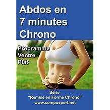 Abdos en 7 Minutes Chrono, Programme Ventre Plat (Remise en Forme Chrono t. 2) (French Edition)