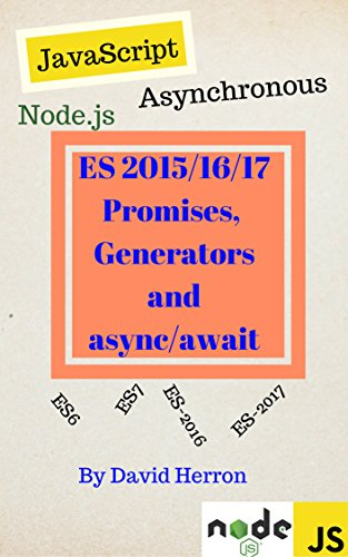 Asynchronous Node.js/JavaScript with ES-2015/2016 Promises, Generators and Async/Await (Node Js Web Development By David Herron)