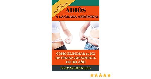 Adiós a la grasa abdominal: Como eliminar 20 kg de grasa abdominal en un año (Spanish Edition) - Kindle edition by Sixto Monteagudo Martínez.