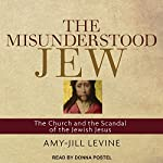 The Misunderstood Jew: The Church and the Scandal of the Jewish Jesus | Amy Jill Levine
