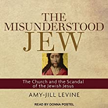 The Misunderstood Jew: The Church and the Scandal of the Jewish Jesus Audiobook by Amy Jill Levine Narrated by Donna Postel