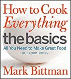 How to Cook Everything The Basics: All You Need to Make Great Food - With 1,000 Photos