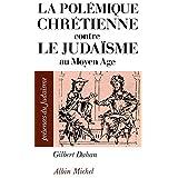 La Polémique chrétienne contre le judaïsme au Moyen Âge (French Edition)