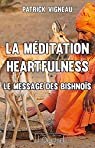 Méditation Heartfulness (La) : Le Message des Bishnoïs par Vigneau