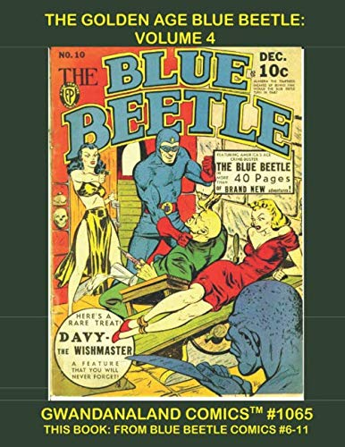 The Golden Age Blue Beetle: Volume 4: Gwandanaland Comics #1065 --- This Book: From Blue Beetle #6-11 --- The Complete Blue Beetle Series, Only From Gwandanaland Comics