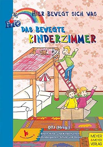 Hier bewegt sich was: Das bewegte Kinderzimmer: Kinderturnen in Kindergarten, Schule und Verein