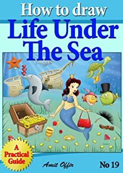 How to Draw Life Under the Sea - Drawing Games For Kids (How to Draw Comics and Cartoon Characters Book 19) by [offir, amit]