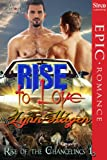 Rise to Love [Rise of the Changelings, Book 1] (Siren Publishing Epic, ManLove)