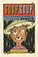 Goop Soup: Nathan Abercrombie, Accidental Zombie #3 Kindle Edition