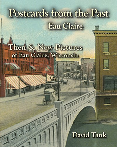 Postcards from the Past: Then and Now Pictures of Eau Claire, Wisconsin (Postcards From The Past)