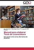 Manual para Elaborar Tesis de Licenciatur, Dra. Teresa De J. Mazadiego Infante and Alejandro Vera Pedroza, 3847358510