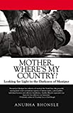 Mother, Where's My Country?: Looking for Light in the Darkness of Manipur