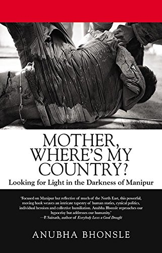 Mother; Where's My Country?: Looking for Light in the Darkness of Manipur
