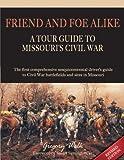 Friend and Foe Alike: A Tour Guide to Missouri's Civil War