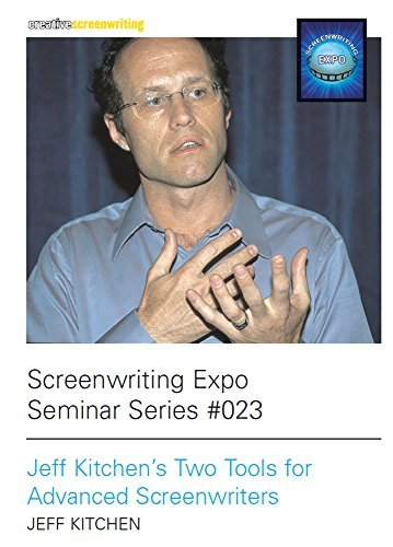 Jeff Kitchens Two Tools for Advanced Screenwriters
