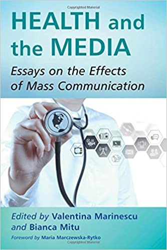health and the media essays on the effects of mass communication  health and the media essays on the effects of mass communication valentina marinescu foreword by maria marczewska rytko bianca mitu 9781476663029
