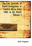 The Last Journals of David Livingstone in Central Africa from 1865 to His Death, David Livingstone, 1434603016