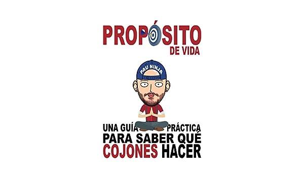 Amazon.com: Propósito de vida: Una guía práctica para saber qué cojones hacer (Spanish Edition) eBook: Pau Ninja: Kindle Store