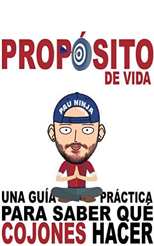 Propósito de vida: Una guía práctica para saber qué cojones hacer (Spanish Edition)