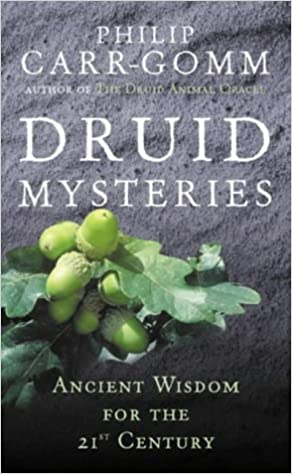 Druid Mysteries: Ancient Wisdom for the 21st Century: Ancient Mysteries for the 21st Century