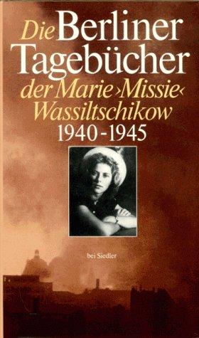 Die Berliner Tagebücher der Marie (Missie) Wassiltschikow 1940 - 1945 Gebundenes Buch – August 1998 Marie Wassiltschikow Elke Jessett Siedler Verlag 3886802388