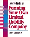 How to Profit by Forming Your Own Limited Liability Company, Scott E. Friedman, 0936894938