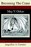 Becoming the Crane, May Oskan, 059567237X