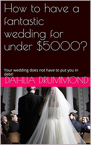 How to have a fantastic wedding for under $5000?: Your wedding does ...