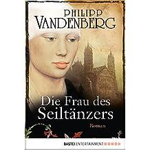 Die Frau des Seiltänzers: Historischer Roman (German Edition)