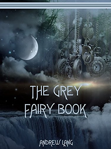 The Grey Fairy Book (Illustrated) by [Lang, Andrew]