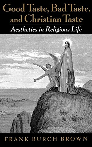 Good Taste, Bad Taste, and Christian Taste: Aesthetics in Religious Life