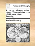 A Charge, Delivered to the Clergy of the Archdeaconry of Leicester by a Burnaby, Andrew Burnaby, 1170935656