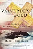 Valverde's Gold: In Search of the Last Great Inca