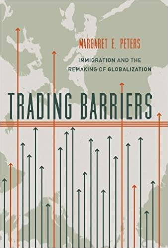 Trading Barriers Immigration and the Remaking of Globalization