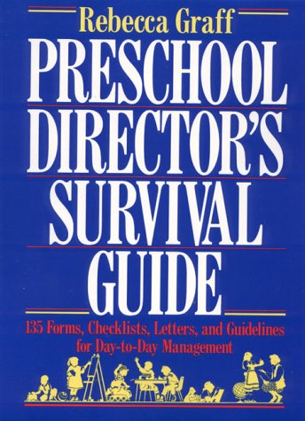 Preschool Director's Survival Guide: 135 Forms, Checklists, Letters, and Guidelines for Day-To-Day Management