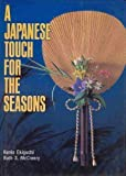 A Japanese Touch for the Seasons, Kunio Ekiguchi and Ruth S. McCready, 0870118110