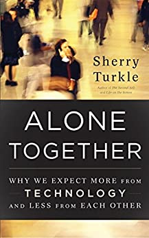 Alone Together: Why We Expect More from Technology and Less from Each Other by [Turkle, Sherry]