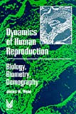 Dynamics of Human Reproduction : Biology, Biometry, Demography, Wood, James W. and Wood, James, 0202011798
