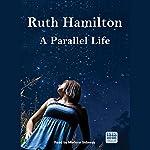A Parallel Life   Ruth Hamilton
