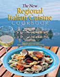 The New Regional Italian Cuisine Cookbook: Delectable dishes from Italy's Alpine Piedmont region to the island of Sicily